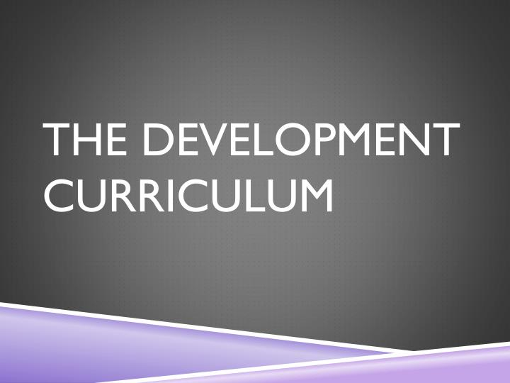 THE DEVELOPMENT CURRICULUM