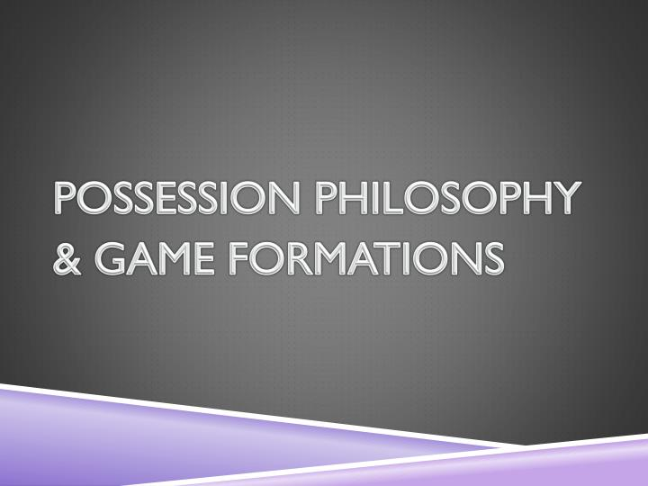 POSSESSION PHILOSOPHY