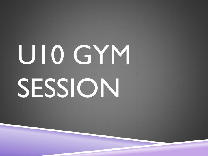 U10 GYM SESSION