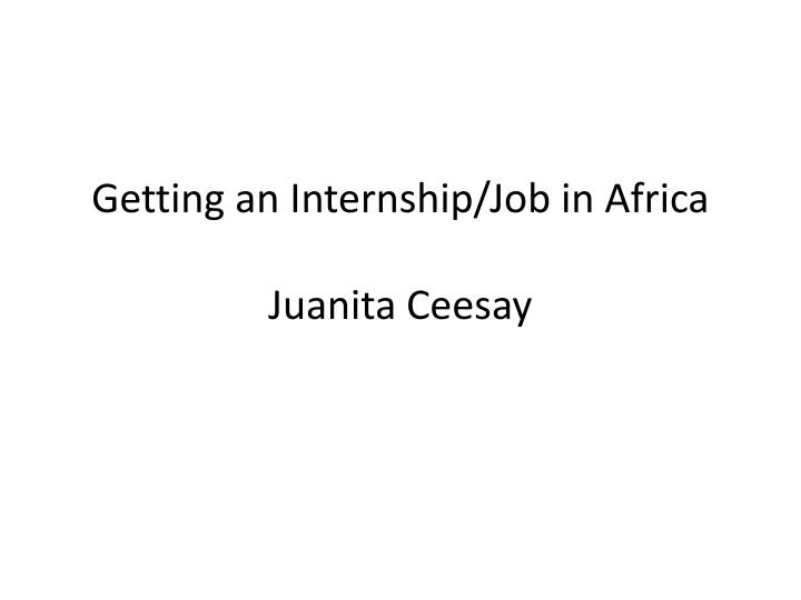 Getting an internship job in africa juanita ceesay