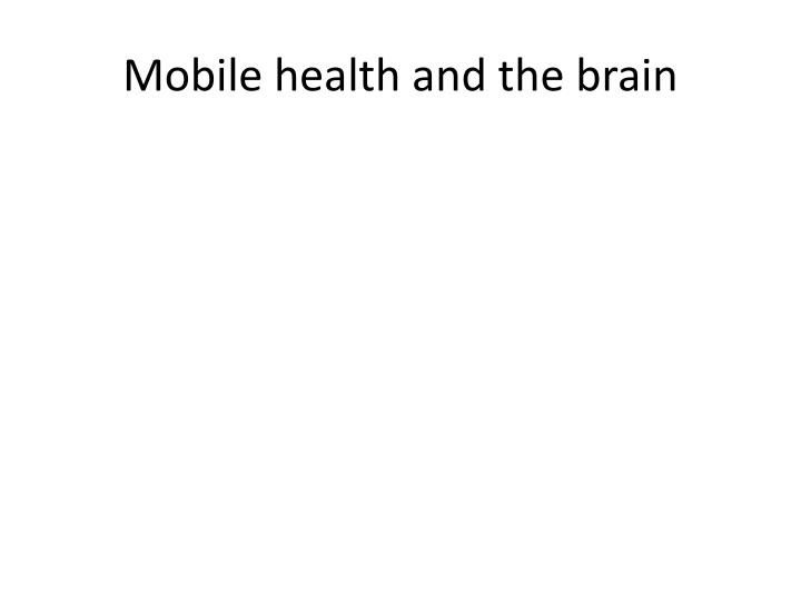 Mobile health and the brain