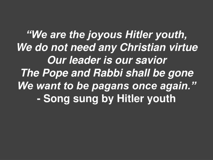 """""""We are the joyous Hitler youth,"""