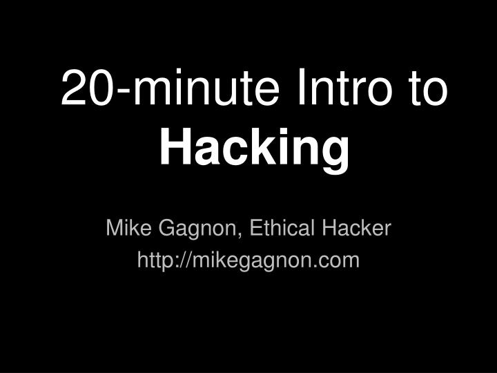 20 minute intro to hacking