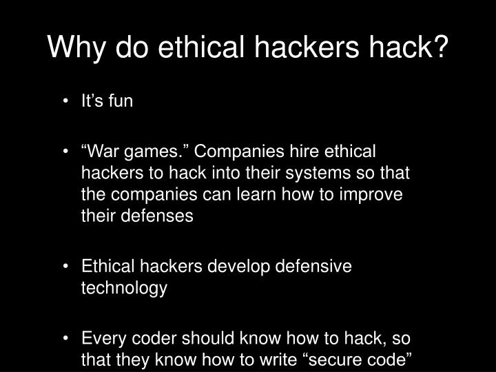 Why do ethical hackers hack?