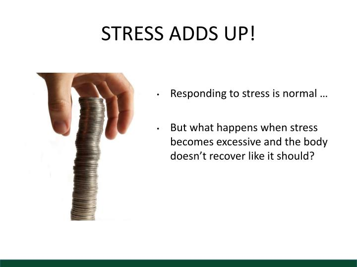 STRESS ADDS UP!