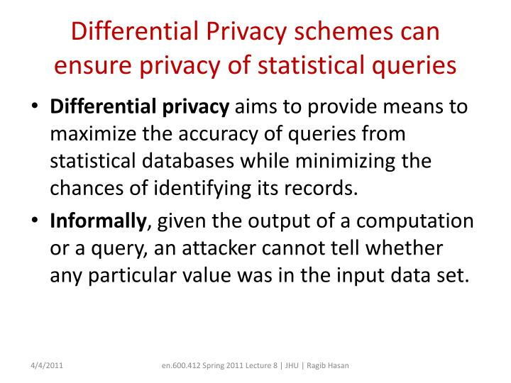 Differential Privacy schemes can ensure privacy of statistical queries