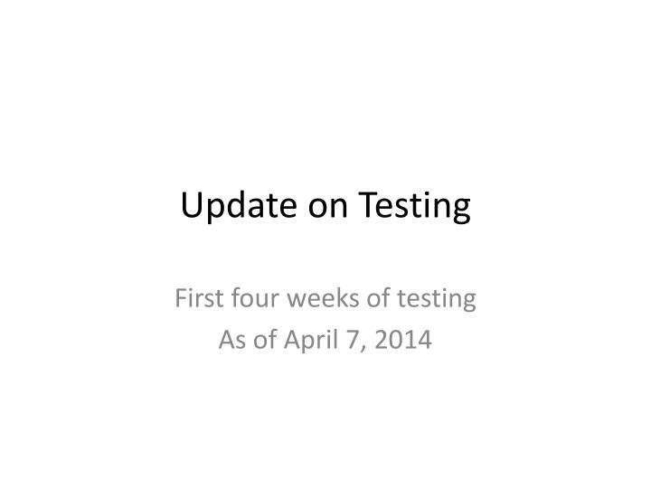 Update on testing