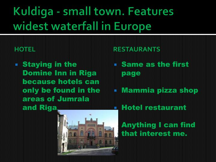 Kuldiga - small town. Features widest waterfall in Europe