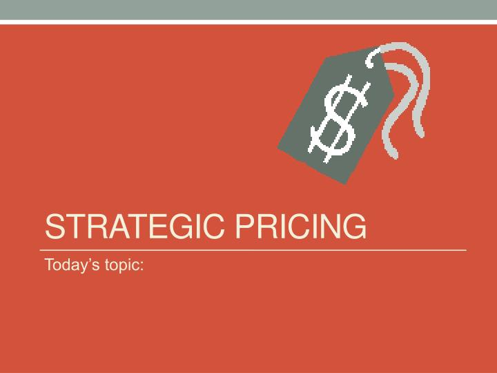 Strategic Pricing