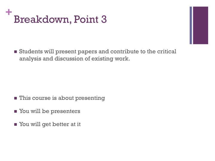 Breakdown, Point 3