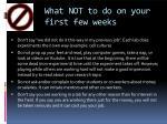 wha t no t t o d o o n your firs t fe w weeks