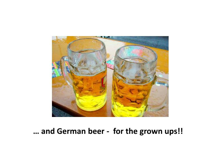 … and German beer -  for the grown ups!!