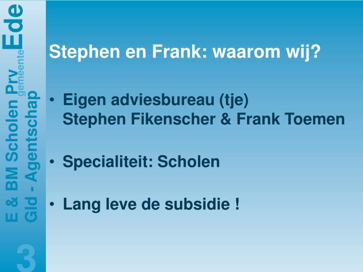 Stephen en Frank: waarom wij?
