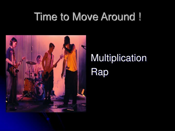 Time to Move Around !