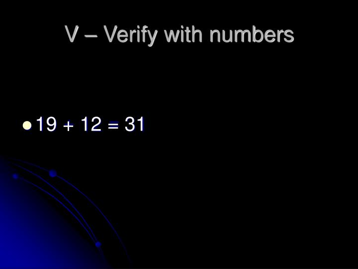 V – Verify with numbers