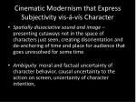 cinematic modernism that express subjectivity vis v s character1