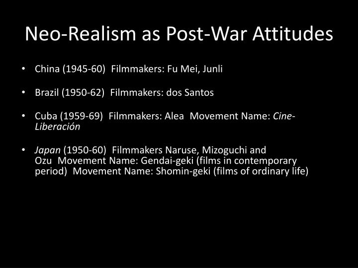 Neo-Realism as Post-War Attitudes
