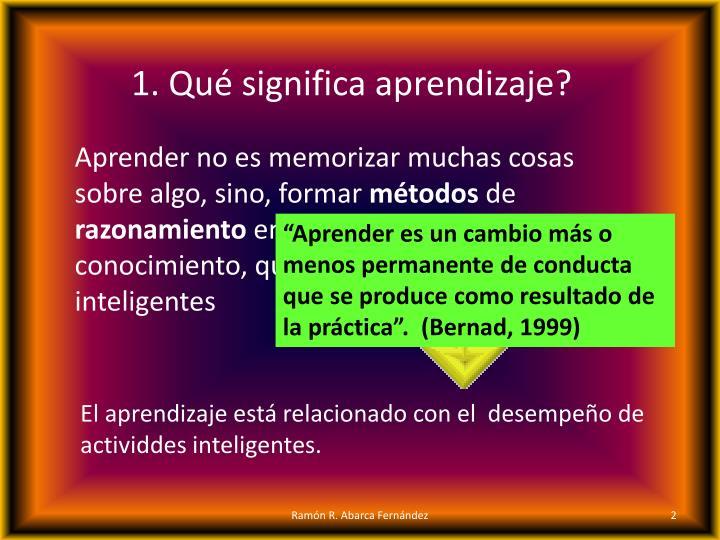 1. Qué significa aprendizaje?