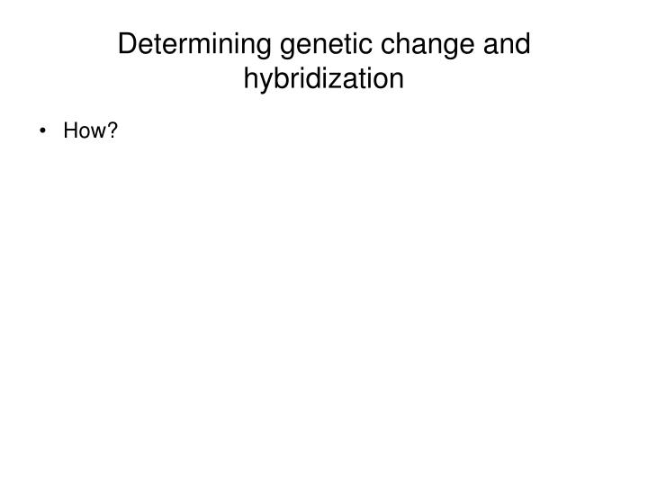 Determining genetic change and hybridization
