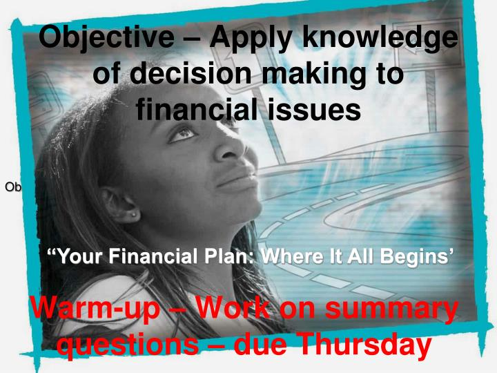 Objective apply knowledge of decision making to financial issues