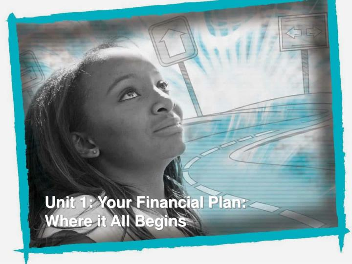 Unit 1: Your Financial Plan:
