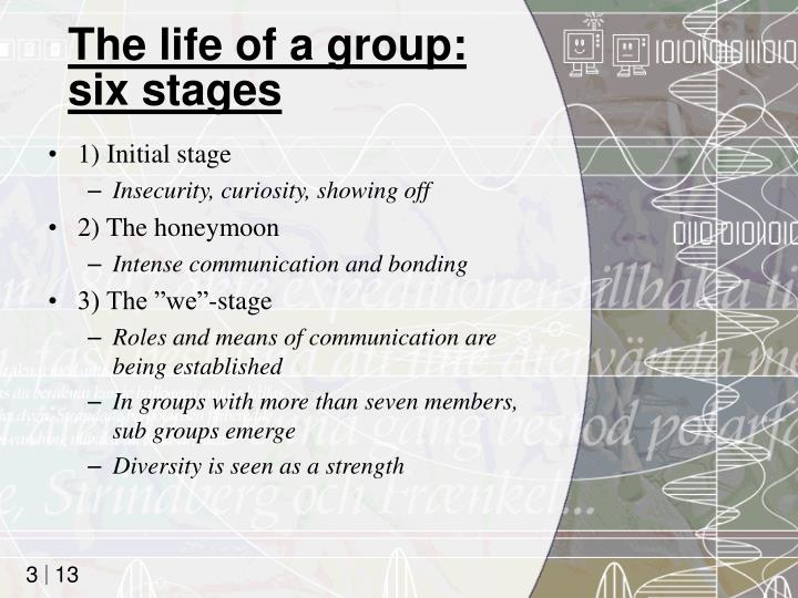 The life of a group six stages