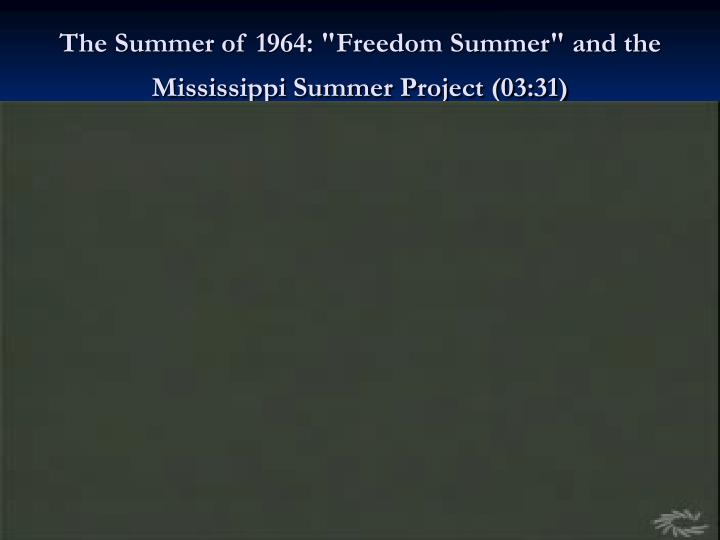 "The Summer of 1964: ""Freedom Summer"" and the Mississippi Summer Project (03:31)"