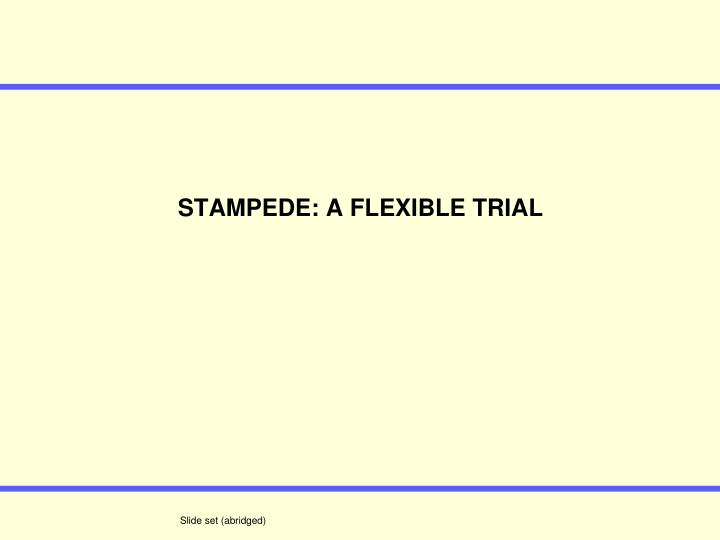 STAMPEDE: A FLEXIBLE TRIAL