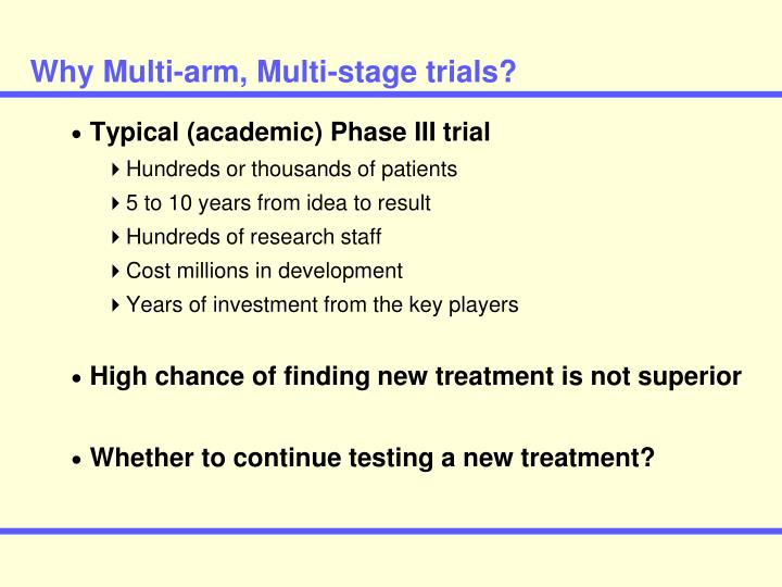 Why Multi-arm, Multi-stage trials?