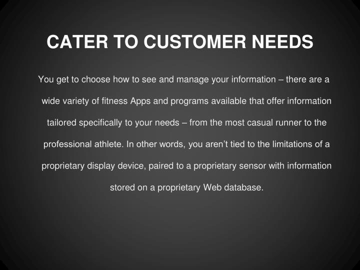 CATER TO CUSTOMER NEEDS