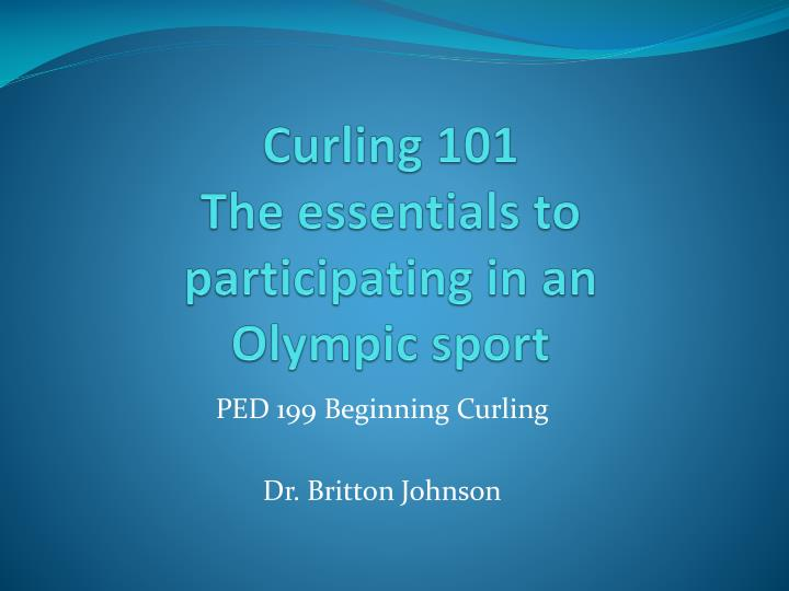 Curling 101 the essentials to participating in an olympic sport