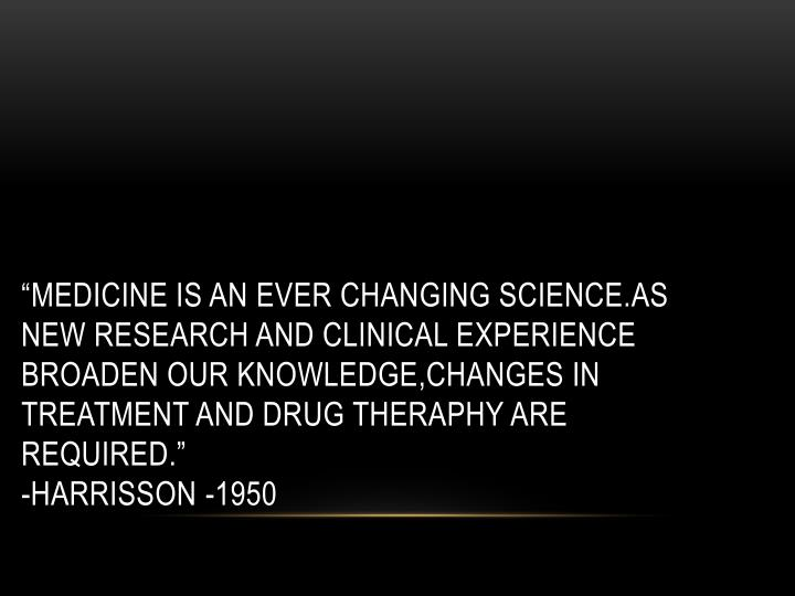 """MEDICINE IS AN EVER CHANGING SCIENCE.AS NEW RESEARCH AND CLINICAL EXPERIENCE BROADEN OUR KNOWLEDG..."