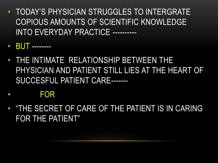 TODAY'S PHYSICIAN STRUGGLES TO INTERGRATE COPIOUS AMOUNTS OF SCIENTIFIC KNOWLEDGE INTO EVERYDAY PRACTICE ----------