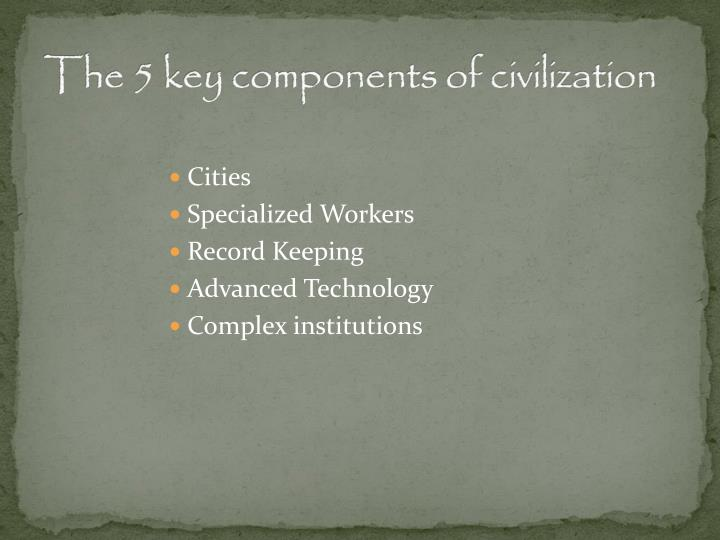 The 5 key components of civilization