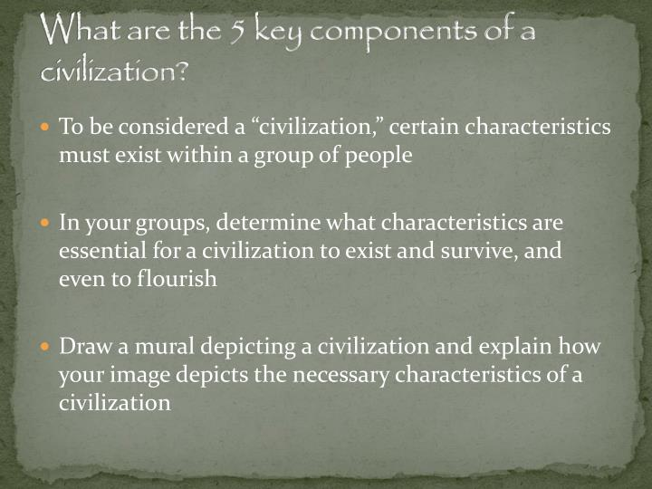 What are the 5 key components of a civilization?