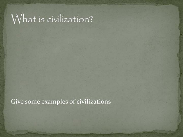 What is civilization?