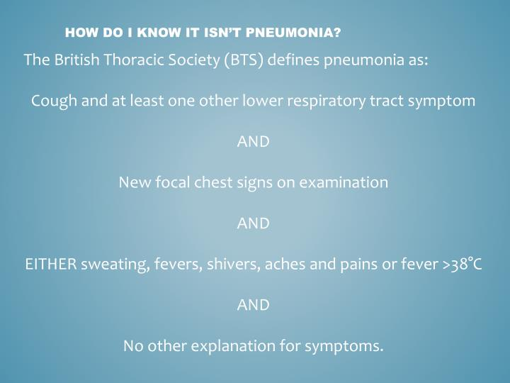The British Thoracic Society (BTS) defines pneumonia as