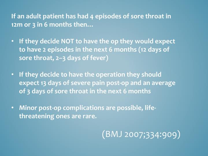 If an adult patient has had 4 episodes of sore throat in 12m or 3 in 6 months then