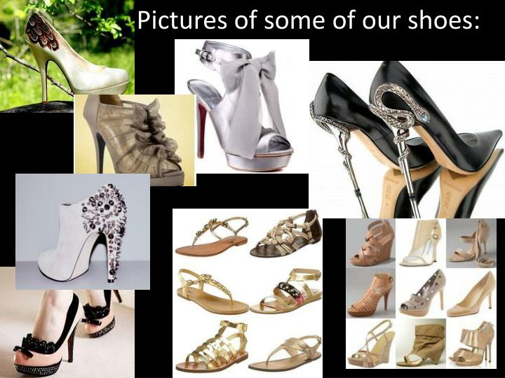 Pictures of some of our shoes: