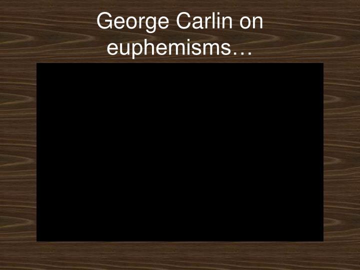 George Carlin on euphemisms…