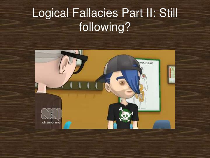 Logical Fallacies Part II: Still following?