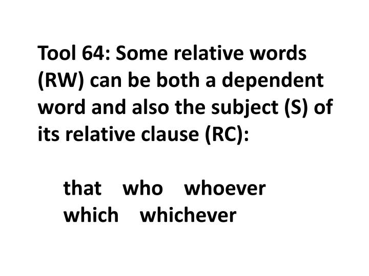 Tool 64: Some relative words (RW) can be both a dependent