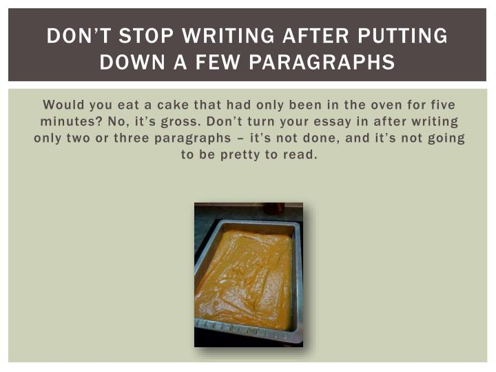 Don't stop writing after putting down a few paragraphs