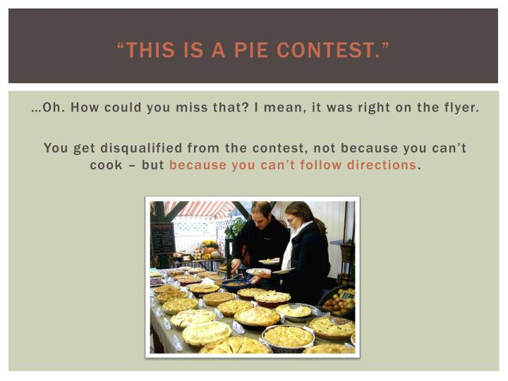 """This is a pie contest."""