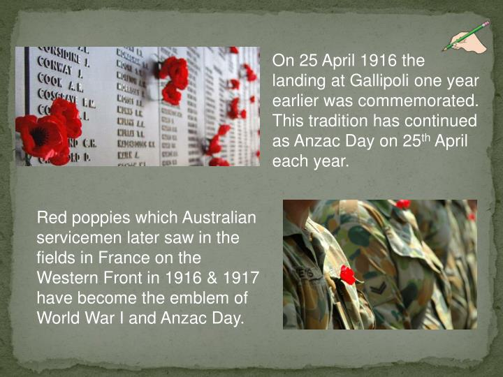 On 25 April 1916 the landing at Gallipoli one year earlier was commemorated. This tradition has continued as Anzac Day on 25