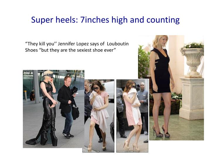 Super heels: 7inches high and counting