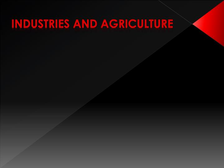 Industries and agriculture