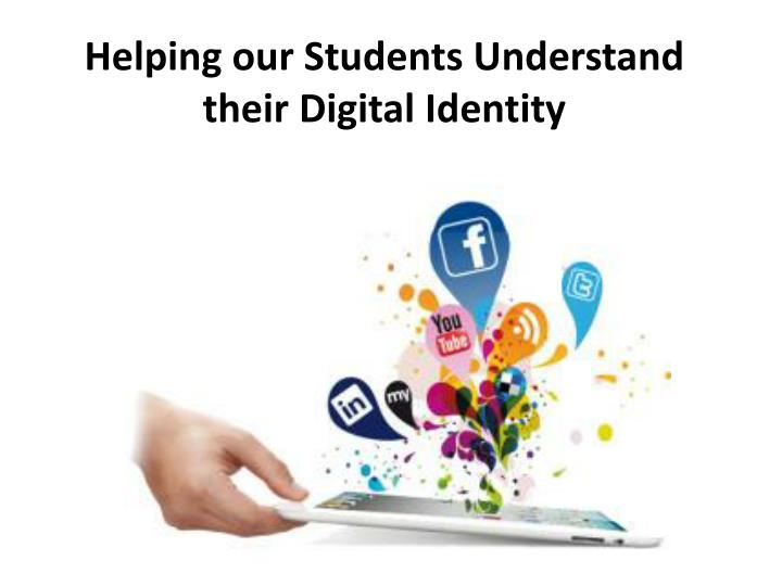 Helping our Students Understand their Digital Identity