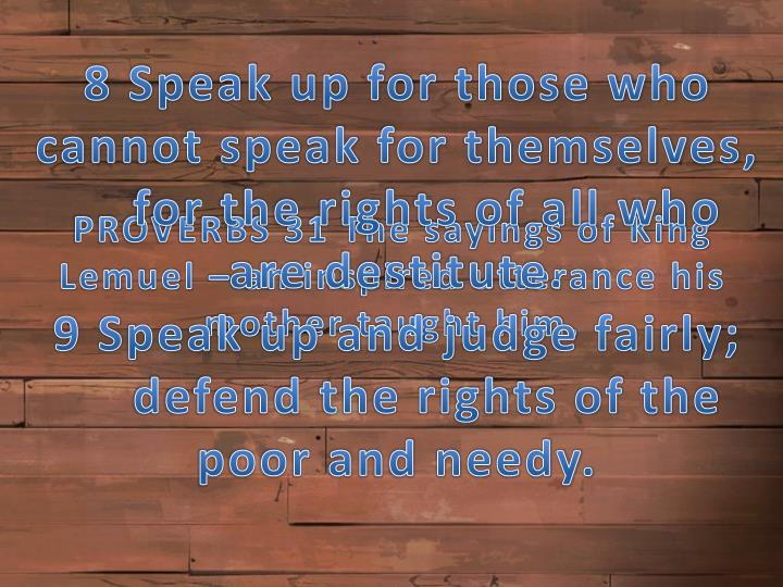 8 Speak up for those who cannot speak for themselves,