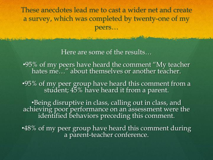 These anecdotes lead me to cast a wider net and create a survey, which was completed by twenty-one of my peers…